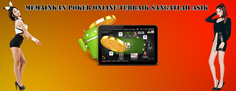 Memainkan Poker Online Terbaik Sangatlah Asik